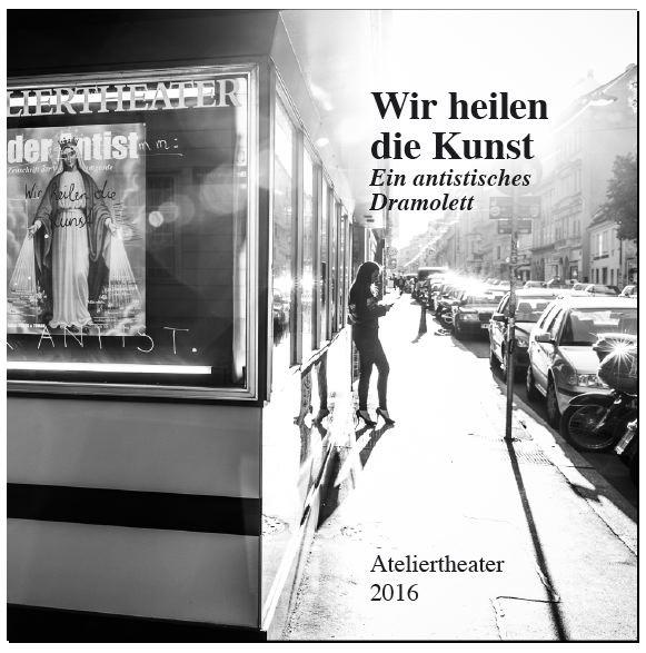 Wir heilen die Kunst, kleiner Bildband zum gleichnamigen antistischen Theaterstück im Wiener Ateliertheater