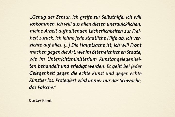 Das Zitat stammt aus der hervorragenden Gustav Klimt Jubiläumsausstellung im Leopold Museum. Die von Hans-Peter Wipplinger und Sandra Tretter kuratierte Schau läuft noch bis 4. November.
