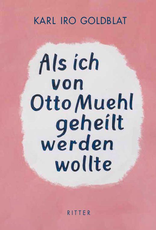 Eine von Karl Iro Goldblat signierte Ausgabe seiner Biographie Als ich von Otto Muehl geheilt werden wollte